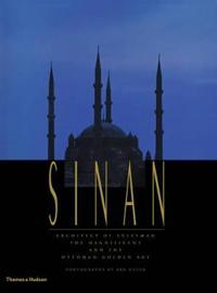 Sinan - architect of suleyman the magnificent and the ottoman golden age