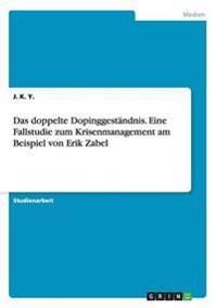 Das Doppelte Dopinggestandnis. Eine Fallstudie Zum Krisenmanagement Am Beispiel Von Erik Zabel