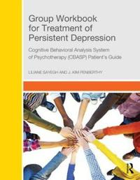 Group Workbook for Treatment of Persistent Depression: Cognitive Behavioral Analysis System of Psychotherapy-(Cbasp) Patient's Guide