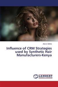 Influence of Crm Strategies Used by Synthetic Hair Manufacturers-Kenya