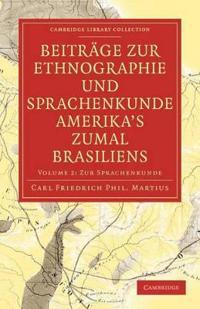 Beitrage zur Ethnographie und Sprachenkunde Amerika's zumal Brasiliens 2 Volume Paperback Set Beitrage zur Ethnographie und Sprachenkunde Amerika's zumal Brasiliens