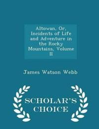 Altowan, Or, Incidents of Life and Adventure in the Rocky Mountains, Volume II - Scholar's Choice Edition