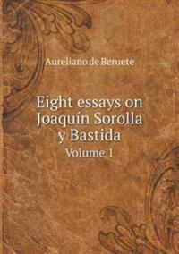 Eight Essays on Joaquin Sorolla y Bastida Volume 1