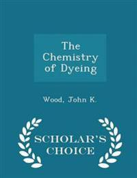 The Chemistry of Dyeing - Scholar's Choice Edition