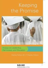 Keeping the Promise: Essays on Leadership, Democracy, and Education