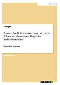 Formen Baulicher Aufwertung Und Deren Folgen Am Ehemaligen Flughafen Berlin-Tempelhof