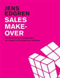 Sales makeover : hur du maximerar försäljningen och skapar en lösningsdriven säljkultur