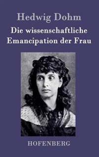 Die Wissenschaftliche Emancipation Der Frau