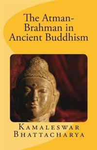 The Atman-Brahman in Ancient Buddhism