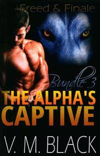 Freed and Finale: The Alpha's Captive Omnibus Edition 3