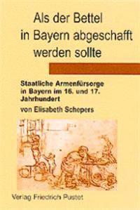 Als der Bettel in Bayern abgeschafft werden sollte