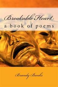 Breakable Heart: A Book of Poems