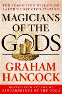 Magicians of the Gods: The Forgotten Wisdom of Earth's Lost Civilization