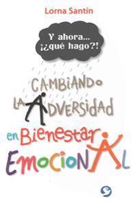 Y Ahora . . . Que Hago?!: Cambiando La Adversidad En Bienestar Emocional