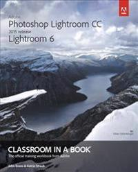 Adobe Photoshop Lightroom CC / Lightroom 6 Classroom in a Book