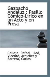 Gazpacho Andaluz: Pasillo Comico-Lirico En Un Acto y En Prosa