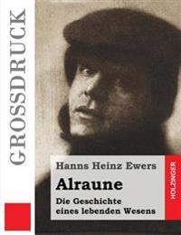 Alraune (Großdruck): Die Geschichte Eines Lebenden Wesens