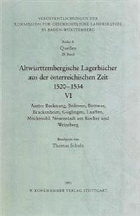 Altwurttembergische Lagerbucher Aus Der Osterreichischen Zeit 1520-1534.Amter Backnang, Beilstein, Bottwar, Brackenheim, Guglingen, Lauffen, Mockmuhl,