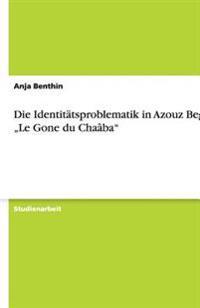 "Die Identitatsproblematik in Azouz Begags ""Le Gone Du Chaaba"