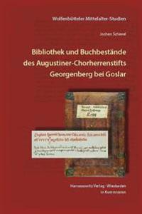Bibliothek Und Buchbestande Des Augustiner-Chorherrenstifts Georgenberg Bei Goslar Im Mittelalter Bis Zur Zerstorung 1527