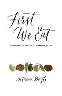 First We Eat: Growing Up in Val Di Comino, Italy