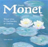 Claude Monet: Water Lilies and the Garden of Giverny