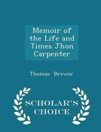Memoir of the Life and Times Jhon Carpenter - Scholar's Choice Edition