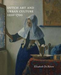 Dutch Art and Urban Cultures, 1200-1700