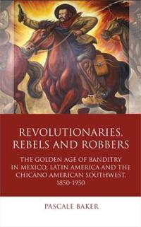 Revolutionaries, Rebels and Robbers
