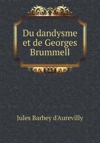 Du Dandysme Et de Georges Brummell