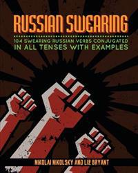 Russian Swearing: 104 Swearing Russian Verbs Conjugated in All Tenses with Examples