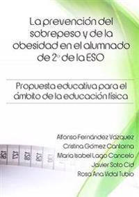 La Prevencion Del Sobrepeso y De La Obesidad En El Alumnado De 2 * De La Eso. Propuesta Educativa Para El Ambito De La Educacion Fisica.