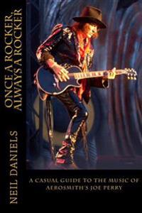 Once a Rocker, Always a Rocker: - A Casual Guide to the Music of Aerosmith's Joe Perry
