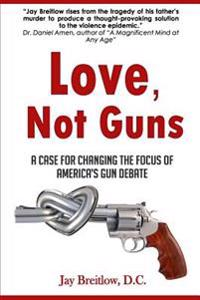 Love, Not Guns: A Case for Changing the Focus of America's Gun Debate