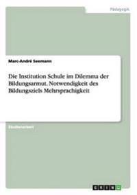 Die Institution Schule Im Dilemma Der Bildungsarmut. Notwendigkeit Des Bildungsziels Mehrsprachigkeit