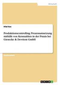 Produktionscontrolling. Prozessumsetzung Mithilfe Von Kennzahlen in Der Praxis Bei Giesecke & Devrient Gmbh