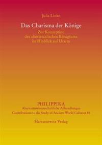 Das Charisma Der Konige: Zur Konzeption Des Altorientalischen Konigtums Im Hinblick Auf Urartu