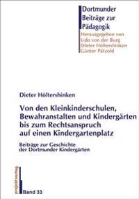 Von den ersten Kleinkinderschulen, Bewahranstalten und Kindergärten bis zum Rechtsanspruch auf einen Kindergartenplatz