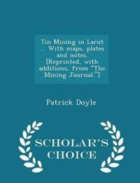 Tin Mining in Larut ... with Maps, Plates and Notes. [Reprinted, with Additions, from the Mining Journal.] - Scholar's Choice Edition
