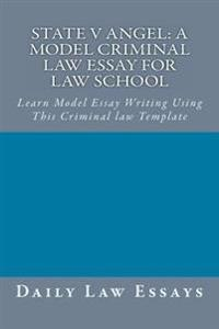 State V Angel: A Model Criminal Law Essay for Law School: Learn Model Essay Writing Using This Criminal Law Template