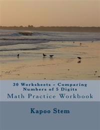 30 Worksheets - Comparing Numbers of 5 Digits: Math Practice Workbook