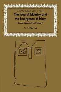The Idea of Idolatry And the Emergence of Islam