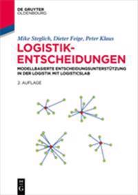 Logistik-Entscheidungen: Modellbasierte Entscheidungsunterstützung in Der Logistik Mit Logisticslab