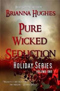 Pure Wicked Seduction Holiday Series, Volume 1