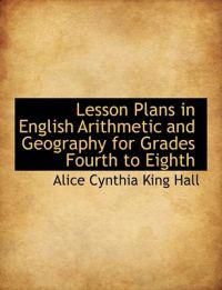 Lesson Plans in English Arithmetic and Geography for Grades Fourth to Eighth