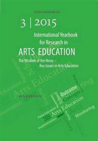 International Yearbook for Research in Arts Education 3/2015: The Wisdom of the Many - Key Issues in Arts Education