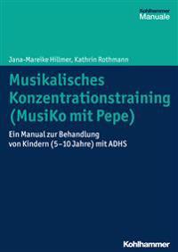 Musikalisches Konzentrationstraining (Musiko Mit Pepe): Ein Manual Zur Behandlung Von Kindern (5-10 Jahre) Mit Adhs