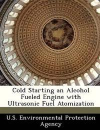 Cold Starting an Alcohol Fueled Engine with Ultrasonic Fuel Atomization
