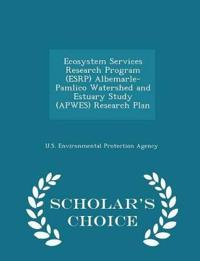 Ecosystem Services Research Program (Esrp) Albemarle-Pamlico Watershed and Estuary Study (Apwes) Research Plan - Scholar's Choice Edition