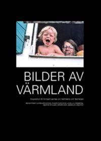 Bilder av Värmland : inspiration till fortsatt samtal om Värmland och framtiden